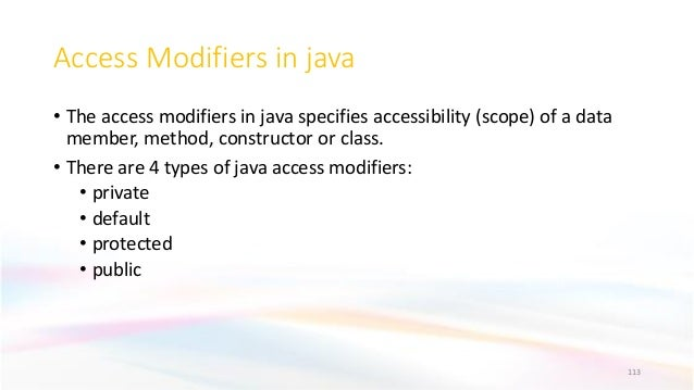 Access Modifiers in java • The access modifiers in java specifies accessibility (scope) of a data member, method, construc...