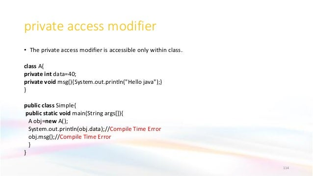 private access modifier • The private access modifier is accessible only within class. class A{ private int data=40; priva...