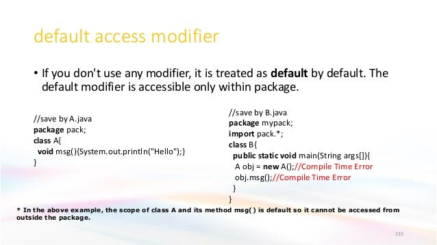 default access modifier • If you don't use any modifier, it is treated as default by default. The default modifier is acce...