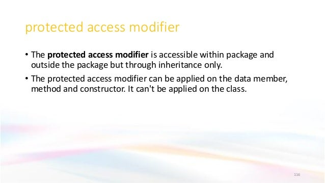 protected access modifier • The protected access modifier is accessible within package and outside the package but through...