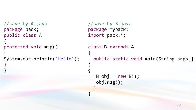 """117 //save by A.java package pack; public class A { protected void msg() { System.out.println(""""Hello""""); } } //save by B.ja..."""