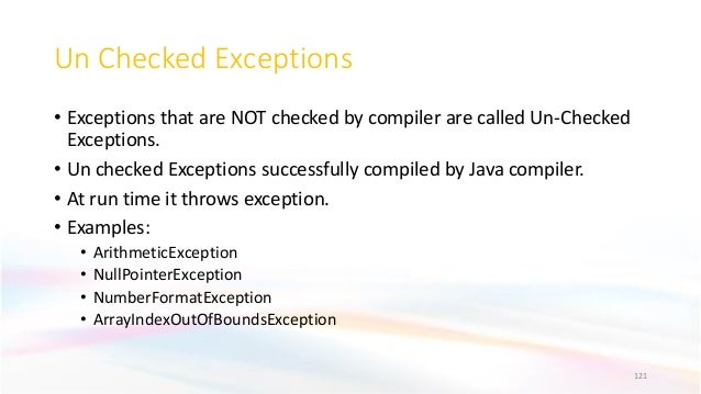 Un Checked Exceptions • Exceptions that are NOT checked by compiler are called Un-Checked Exceptions. • Un checked Excepti...