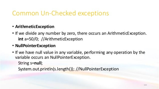 Common Un-Checked exceptions • ArithmeticException • If we divide any number by zero, there occurs an ArithmeticException....
