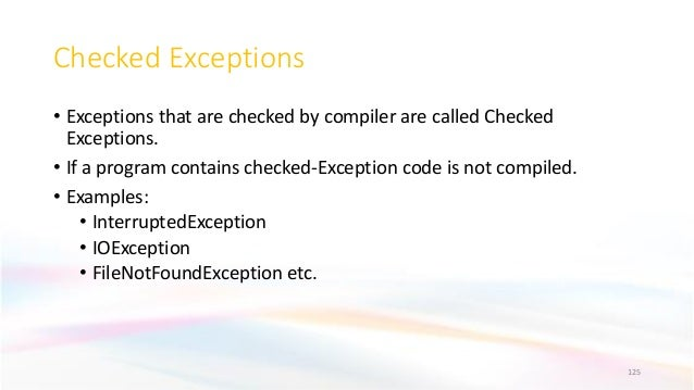 Checked Exceptions • Exceptions that are checked by compiler are called Checked Exceptions. • If a program contains checke...