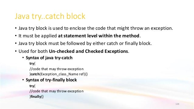 Java try..catch block • Java try block is used to enclose the code that might throw an exception. • It must be applied at ...