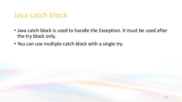 Java catch block • Java catch block is used to handle the Exception. It must be used after the try block only. • You can u...