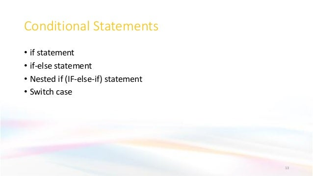 Conditional Statements • if statement • if-else statement • Nested if (IF-else-if) statement • Switch case 13