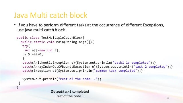Java Multi catch block • If you have to perform different tasks at the occurrence of different Exceptions, use java multi ...