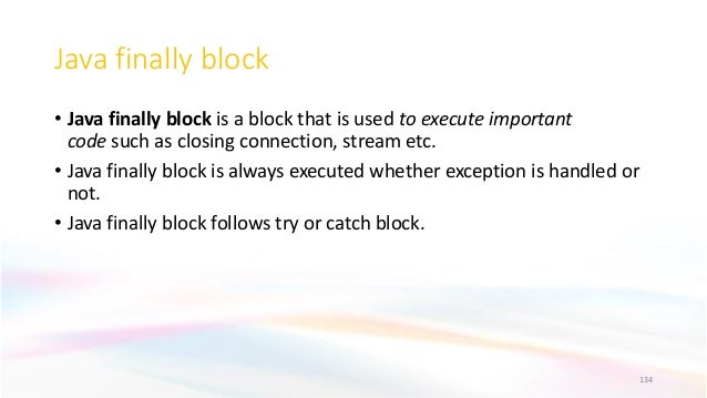 Java finally block • Java finally block is a block that is used to execute important code such as closing connection, stre...