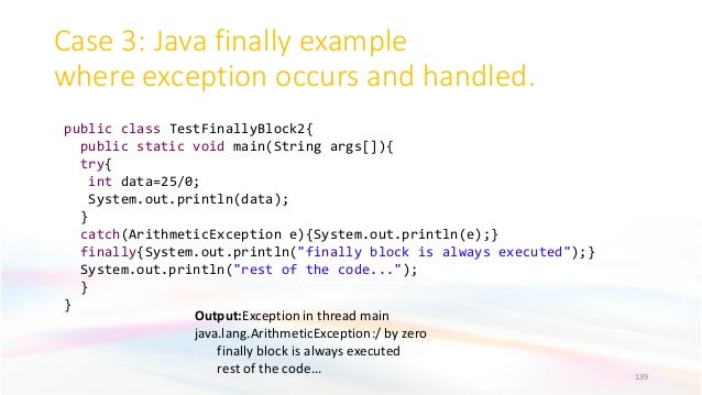 Case 3: Java finally example where exception occurs and handled. 139 Output:Exception in thread main java.lang.ArithmeticE...