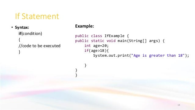 If Statement • Syntax: if(condition) { //code to be executed } 14 Example: public class IfExample { public static void mai...
