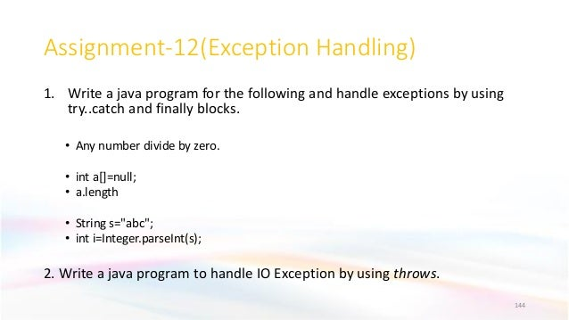 Assignment-12(Exception Handling) 1. Write a java program for the following and handle exceptions by using try..catch and ...