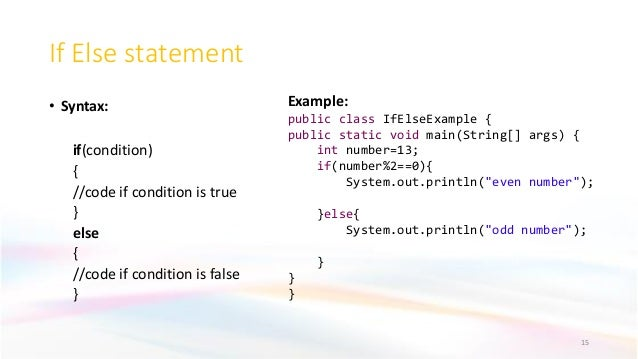 If Else statement • Syntax: if(condition) { //code if condition is true } else { //code if condition is false } 15 Example...