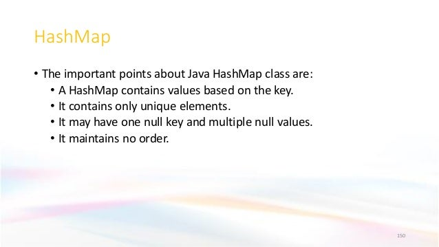 HashMap • The important points about Java HashMap class are: • A HashMap contains values based on the key. • It contains o...