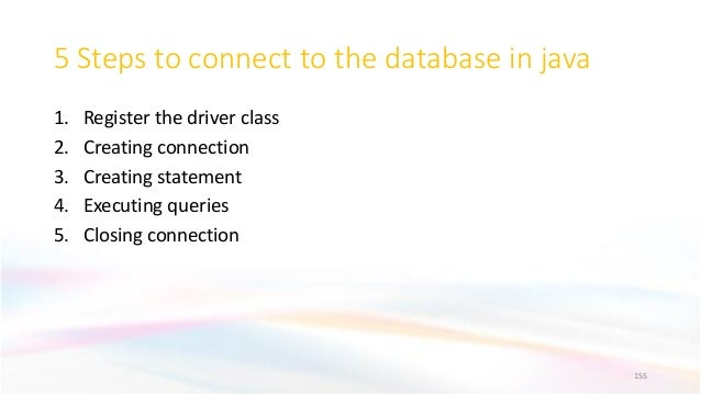 5 Steps to connect to the database in java 1. Register the driver class 2. Creating connection 3. Creating statement 4. Ex...