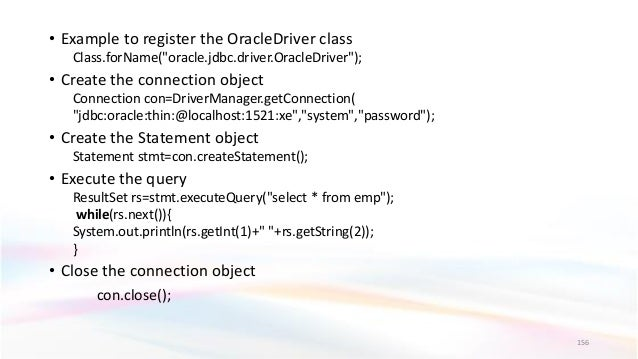 """• Example to register the OracleDriver class Class.forName(""""oracle.jdbc.driver.OracleDriver""""); • Create the connection obj..."""