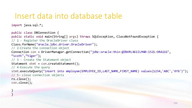 Insert data into database table 159 import java.sql.*; public class DBConnection { public static void main(String[] args) ...