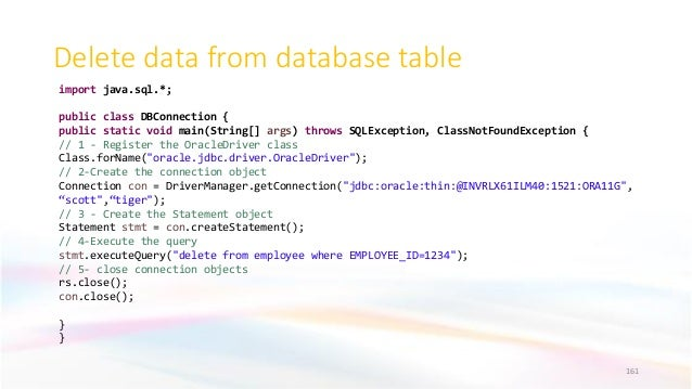 Delete data from database table 161 import java.sql.*; public class DBConnection { public static void main(String[] args) ...