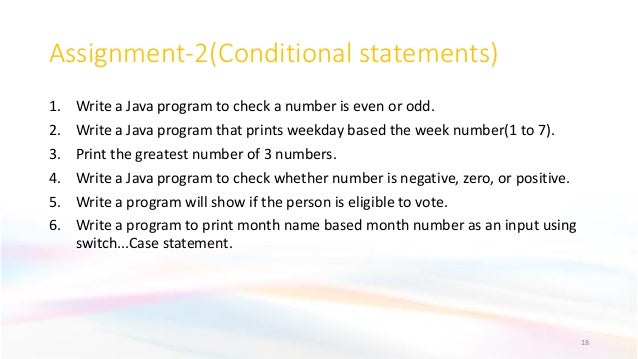 Assignment-2(Conditional statements) 1. Write a Java program to check a number is even or odd. 2. Write a Java program tha...
