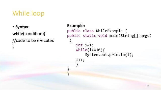 20 While loop • Syntax: while(condition){ //code to be executed } Example: public class WhileExample { public static void ...
