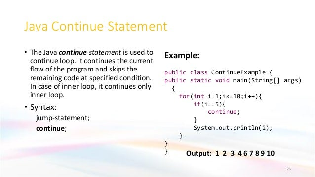 Java Continue Statement • The Java continue statement is used to continue loop. It continues the current flow of the progr...