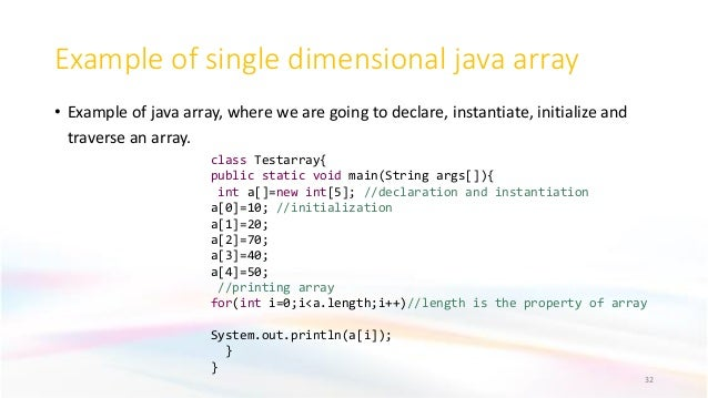 Example of single dimensional java array • Example of java array, where we are going to declare, instantiate, initialize a...