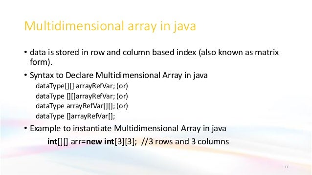Multidimensional array in java • data is stored in row and column based index (also known as matrix form). • Syntax to Dec...