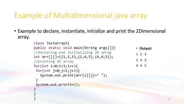 Example of Multidimensional java array • Example to declare, instantiate, initialize and print the 2Dimensional array. 34 ...