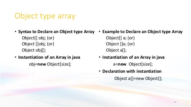 Object type array • Syntax to Declare an Object type Array Object[] obj; (or) Object []obj; (or) Object obj[]; • Instantia...