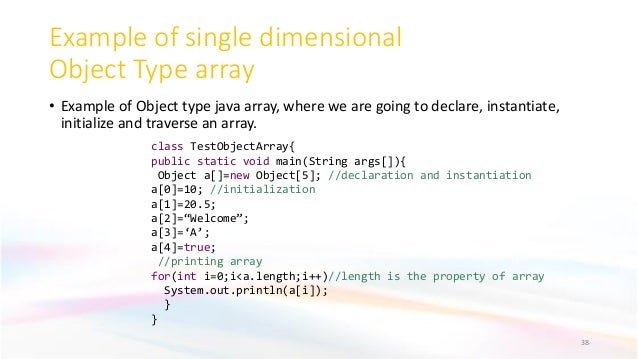 Example of single dimensional Object Type array • Example of Object type java array, where we are going to declare, instan...