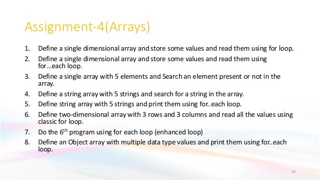 Assignment-4(Arrays) 1. Define a single dimensional array and store some values and read them using for loop. 2. Define a ...