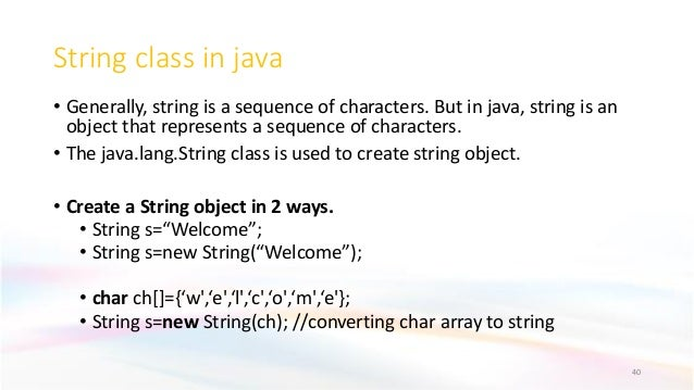 String class in java • Generally, string is a sequence of characters. But in java, string is an object that represents a s...