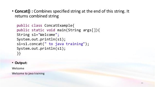 • Concat() : Combines specified string at the end of this string. It returns combined string • Output: Welcome Welcome to ...