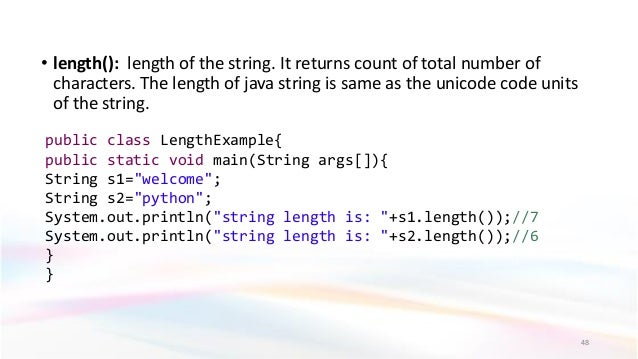 • length(): length of the string. It returns count of total number of characters. The length of java string is same as the...