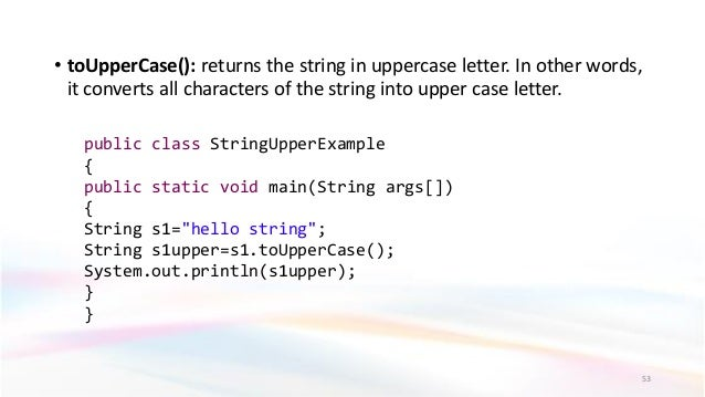 • toUpperCase(): returns the string in uppercase letter. In other words, it converts all characters of the string into upp...