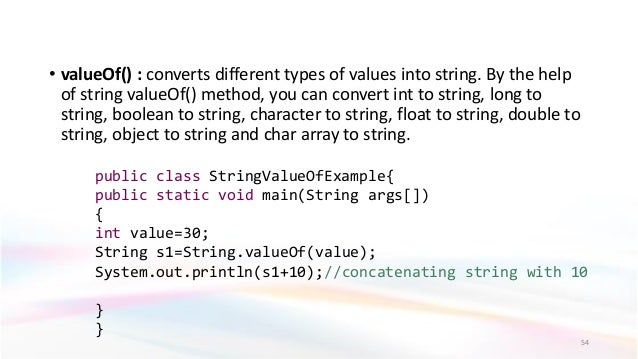 • valueOf() : converts different types of values into string. By the help of string valueOf() method, you can convert int ...