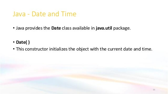 Java - Date and Time • Java provides the Date class available in java.util package. • Date( ) • This constructor initializ...