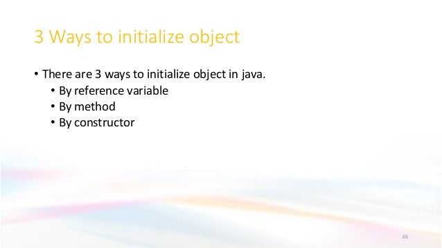 3 Ways to initialize object • There are 3 ways to initialize object in java. • By reference variable • By method • By cons...