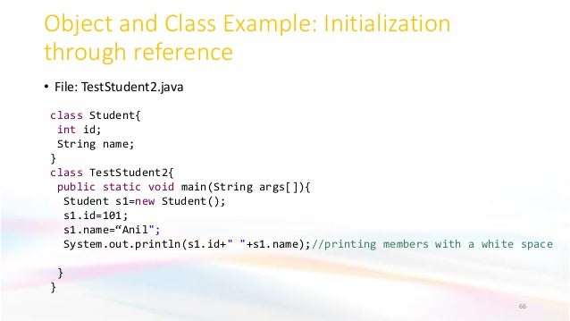 Object and Class Example: Initialization through reference • File: TestStudent2.java 66 class Student{ int id; String name...