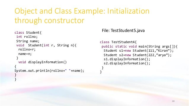Object and Class Example: Initialization through constructor 68 File: TestStudent5.javaclass Student{ int rollno; String n...