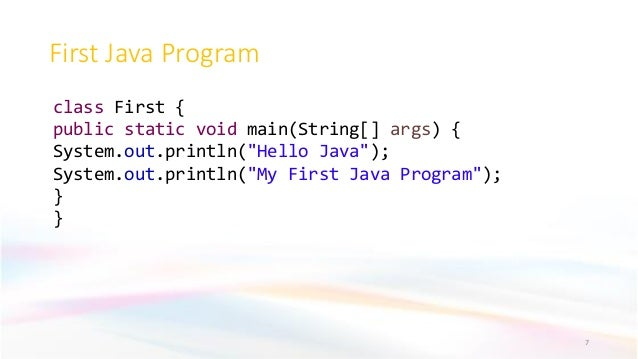 """First Java Program 7 class First { public static void main(String[] args) { System.out.println(""""Hello Java""""); System.out.p..."""