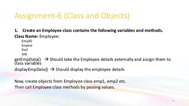 Assignment-6 (Class and Objects) 1. Create an Employee class contains the following variables and methods. Class Name: Emp...