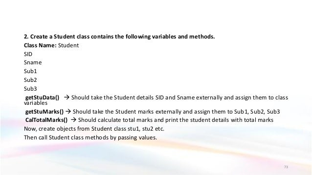 2. Create a Student class contains the following variables and methods. Class Name: Student SID Sname Sub1 Sub2 Sub3 getSt...