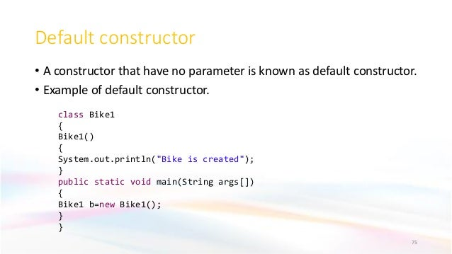 Default constructor • A constructor that have no parameter is known as default constructor. • Example of default construct...