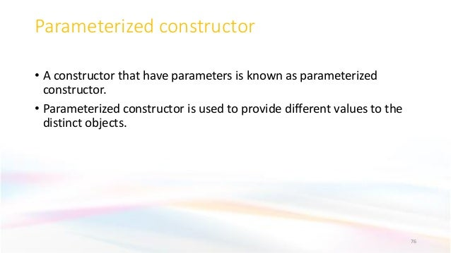 Parameterized constructor • A constructor that have parameters is known as parameterized constructor. • Parameterized cons...