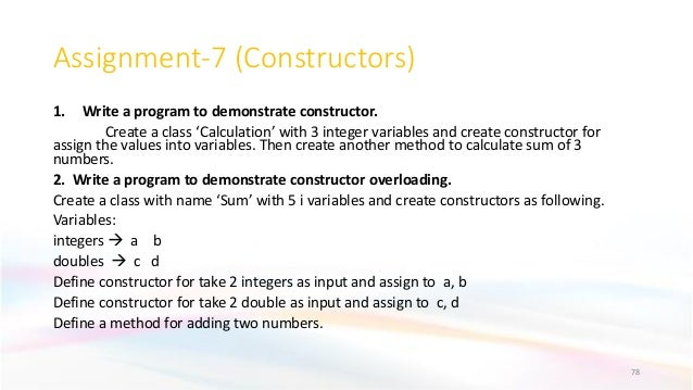 Assignment-7 (Constructors) 1. Write a program to demonstrate constructor. Create a class 'Calculation' with 3 integer var...