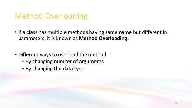 Method Overloading • If a class has multiple methods having same name but different in parameters, it is known as Method O...