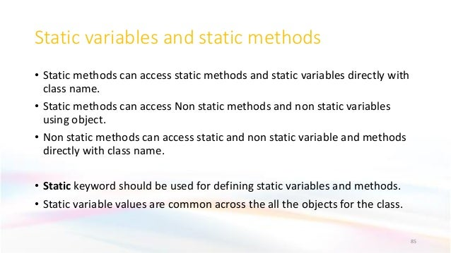Static variables and static methods • Static methods can access static methods and static variables directly with class na...