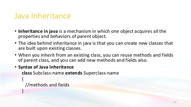 Java Inheritance • Inheritance in java is a mechanism in which one object acquires all the properties and behaviors of par...