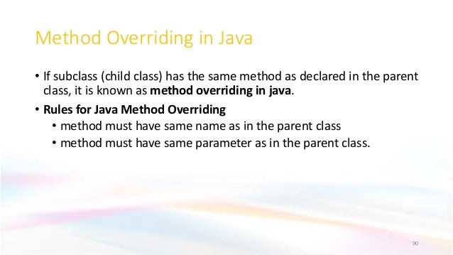 Method Overriding in Java • If subclass (child class) has the same method as declared in the parent class, it is known as ...